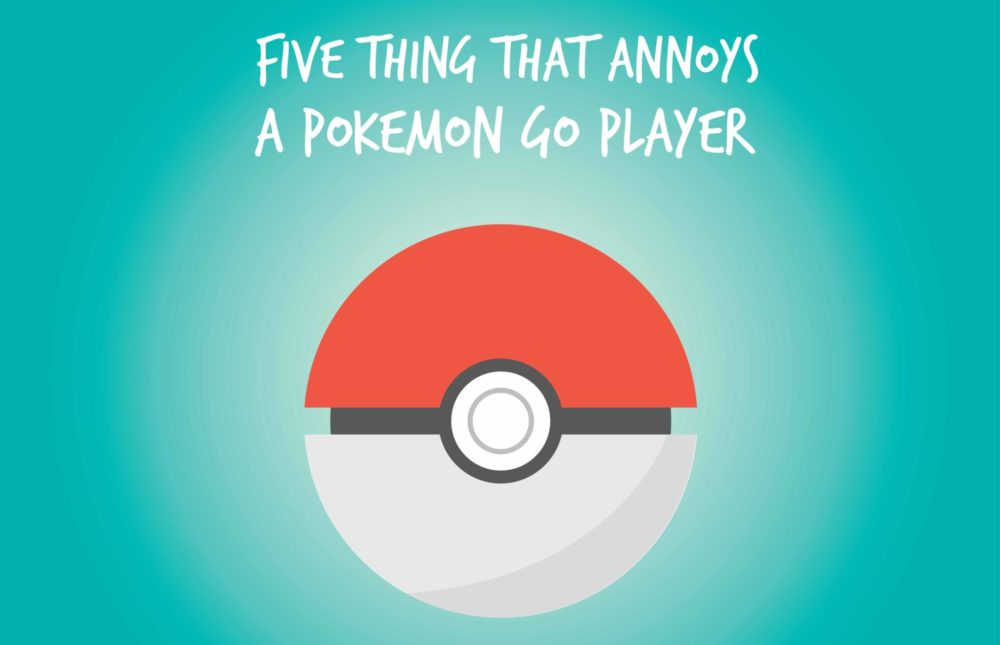 Five thing that annoys a pokemon go player